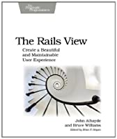The Rails View: Creating a Beautiful and Maintainable User Experience ebook download