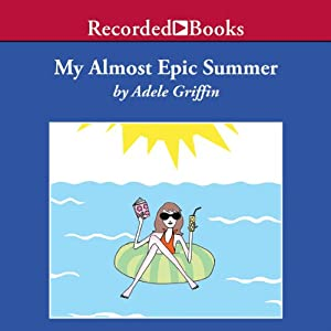 My Almost Epic Summer | [Adele Griffin]