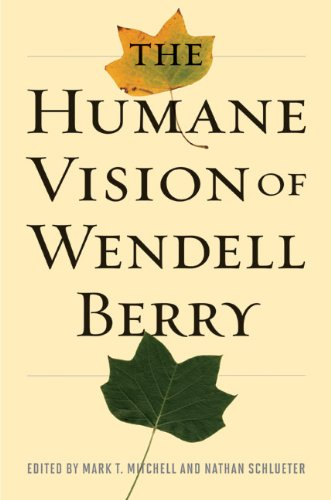 The Humane Vision of Wendell Berry, Mark T. Mitchell, ed.