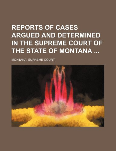 Reports of Cases Argued and Determined in the Supreme Court of the State of Montana (Volume 61)