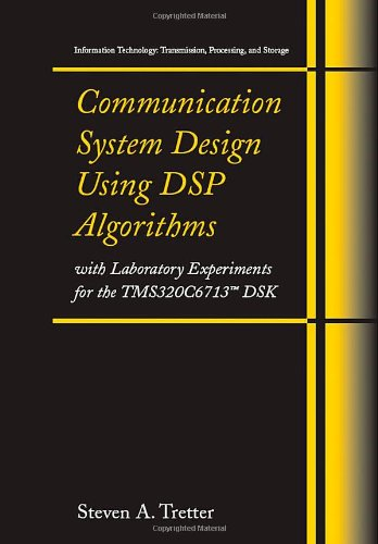 Communication System Design Using DSP Algorithms: With Laboratory Experiments for the TMS320C6713(TM) DSK (Information Technology: Transmission, Processing and Storage)