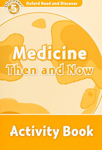 Oxford Read and Discover: Oxford Read & Discover. Level 5. Medicine Then and Now: Activity Book