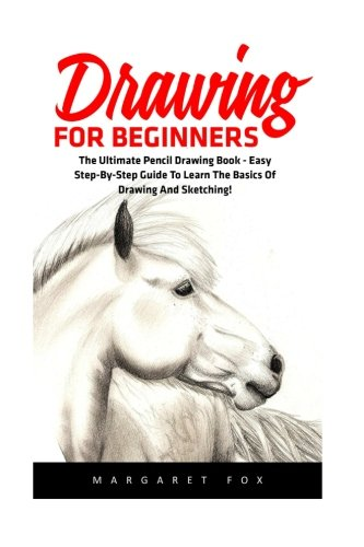 Drawing For Beginners: The Ultimate Pencil Drawing Book - Easy Step-By-Step Guide To Learn The Basics Of Drawing And Sketching! (Drawing, Learn How To Draw Cool Stuff, Drawing For Beginners) (Learn How To Draw Free compare prices)