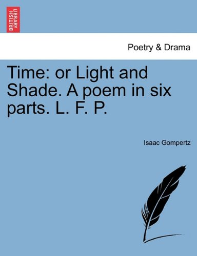 Time: or Light and Shade. A poem in six parts. L. F. P.