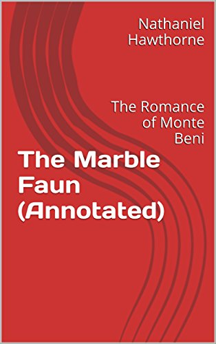 The Marble Faun (Annotated): The Romance of Monte Beni PDF