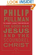 The Good Man Jesus and the Scoundrel Christ (Canongate Myths series Book 16)