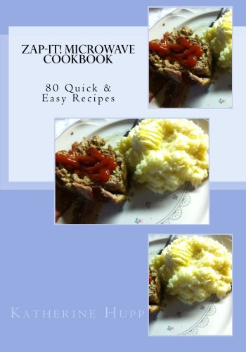 Zap-It! Microwave Cookbook 80 Quick & Easy Recipes by Katherine L Hupp