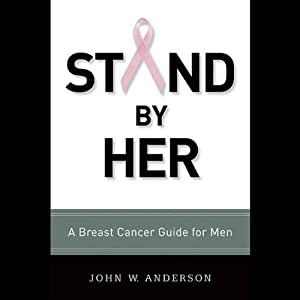Stand By Her: Breast Cancer Care Guide for Men | [John W. Anderson]