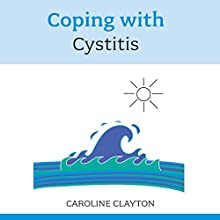 Coping with Cystitis Audiobook by Caroline Clayton Narrated by Lynsey Frost