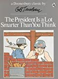 The President Is a Lot Smarter Than You Think (A Doonesbury Classic) (003091406X) by Trudeau, G. B.