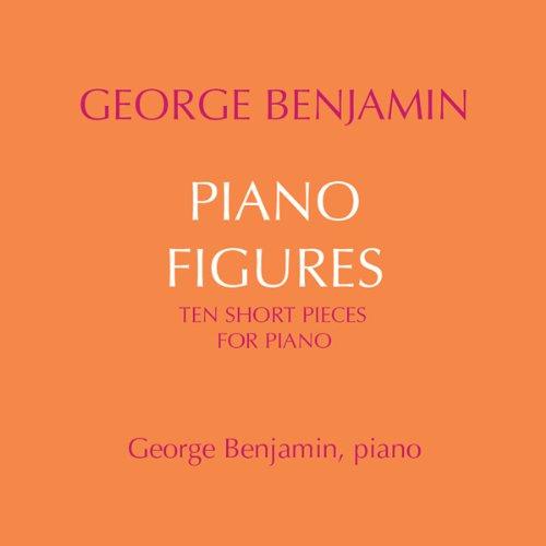 George Benjamin Piano Figures - Ten short pieces for solo piano