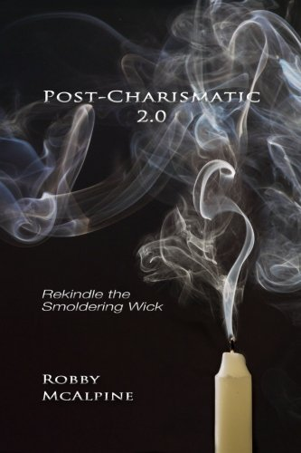 Post-Charismatic 2.0: Rekindle the Smoldering Wick PDF