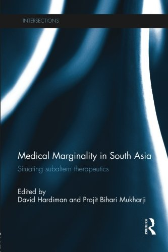 Medical Marginality in South Asia: Situating Subaltern Therapeutics (Intersections: Colonial and Postcolonial Histories)