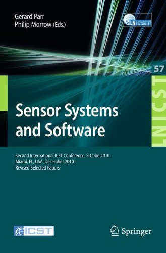 Sensor Systems and Software: Second International ICST Conference, S-Cube 2010, Miami, FL, December 13-15, 2010, Revised Selected Papers (Lecture ... and Telecommunications Engineering)