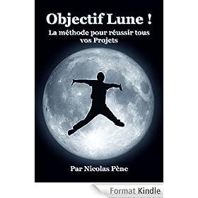 Objectif Lune ! La M�thode pour r�ussir tous vos Projets