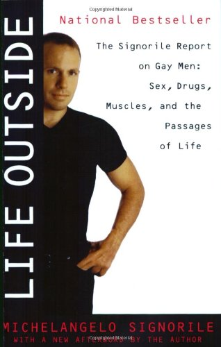 Life Outside - The Signorile Report on Gay Men: Sex, Drugs, Muscles, and the Passages of Life