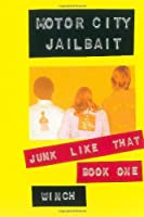 Motor City Jailbait: Junk Like That (Book One)