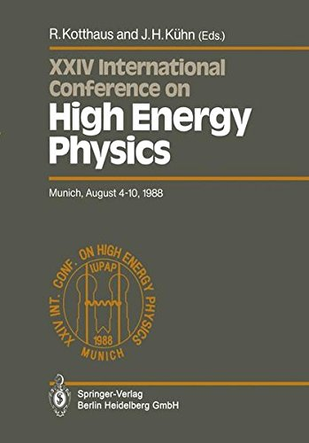 International Conference on High Energy Physics/ International Union of Pure and Applied Physics, 24. 1988, München: Proceedings of the Xxiv International Conference, Munich, Frg, August 4-10, 1988