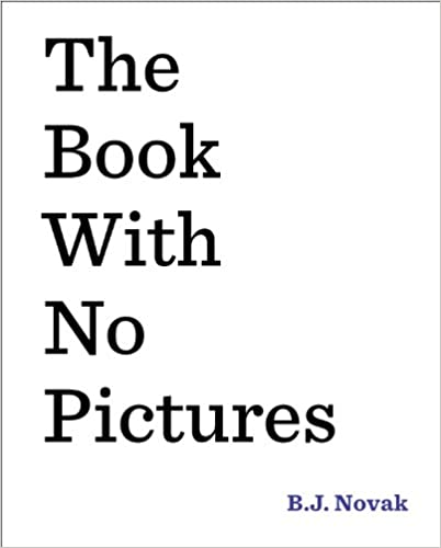 The Book With No Pictures   Amazon link:http://ecx.images-amazon.com/images/I/415zyRA-22L._SX400_BO1,204,203,200_.jpg