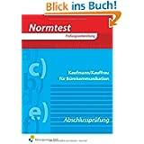 Normtest Kaufmann/Kauffrau für Bürokommunikation. Prüfungsvorbereitung Abschlussprüfung: Abschlussprüfung-Neu...