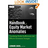 The Handbook of Equity Market Anomalies: Translating Market Inefficiencies into Effective Investment Strategies...