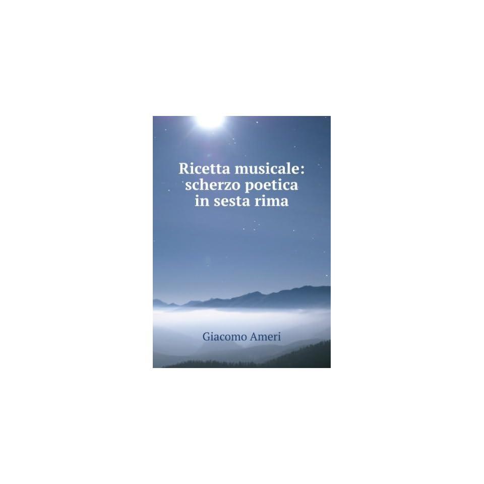 Ricetta musicale scherzo poetica in sesta rima Giacomo Ameri Books