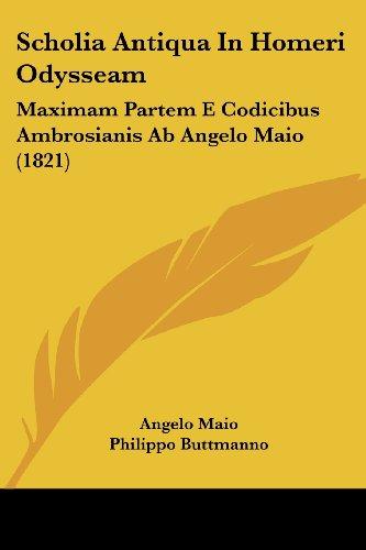 Scholia Antiqua in Homeri Odysseam: Maximam Partem E Codicibus Ambrosianis AB Angelo Maio (1821)