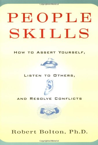 People Skills: How to Assert Yourself, Listen to Others,...