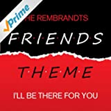 Friends Theme - I'll Be There For You
