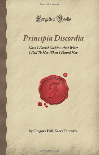 Principia Discordia: How I Found Goddess And What I Did To Her When I Found Her (Forgotten Books) front-980664