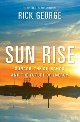 by-george-richard-author-sun-rise-suncor-the-oil-sands-and-the-future-of-energy-by-jan-2014-paperbac