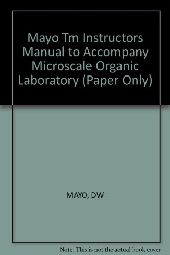Mayo Tm Instructors Manual to Accompany Microscale Organic Laboratory (Paper Only)