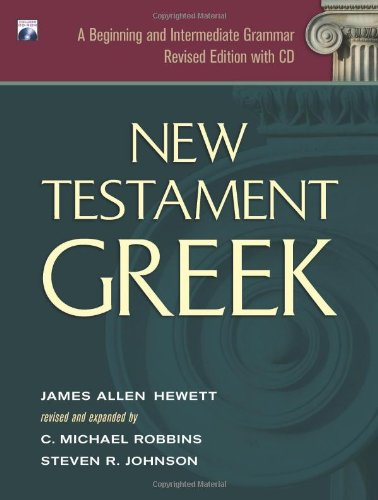 New Testament Greek: A Beginning and Intermediate Grammar...