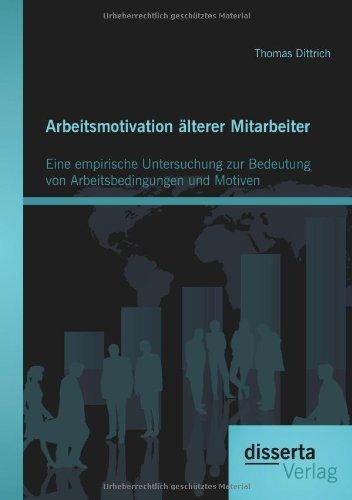 Arbeitsmotivation alterer Mitarbeiter: Eine empirische Untersuchung zur Bedeutung von Arbeitsbedingungen und Motiven  [Dittrich, Thomas] (Tapa Blanda)