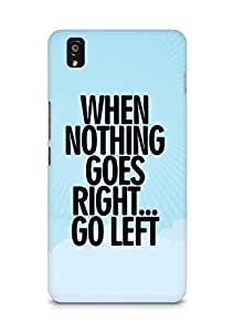 AMEZ when nothing goes right go left Back Cover For OnePlus X