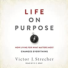 Life on Purpose: How Living for What Matters Most Changes Everything Audiobook by Victor J. Strecher Narrated by R. C. Bray
