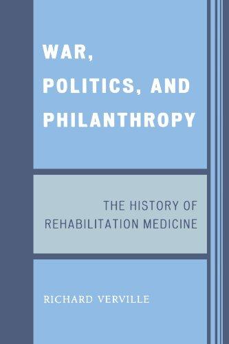 War, Politics, and Philanthropy: The History of Rehabilitation Medicine
