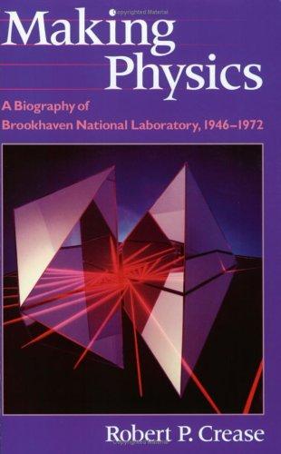 Making Physics - A Biography of Brookhaven National Laboratory, 1946-1972