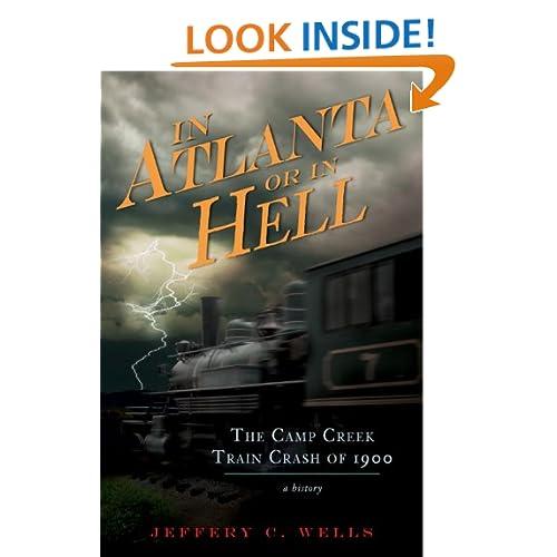 In Atlanta or in Hell (GA): The Camp Creek Train Crash of 1900 (Disasters) Jeffery C. Wells