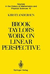 Brook Taylor's Work on Linear Perspective: A Study of Taylor's Role in the History of Perspective Geometry. Including Facsimiles of Taylor's Two Books ... History of Mathematics and Physical Sciences)