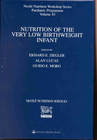 Nutrition of the Very Low Birthweight Infant (Nestle Nutrition Workshop Series)
