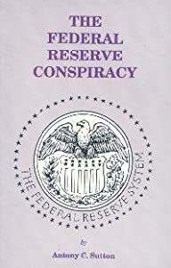 The Federal Reserve Conspiracy - Antony C. Sutton
