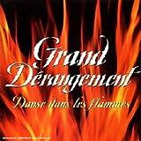 echange, troc Grand Dérangement - Danse Dans Les Flammes