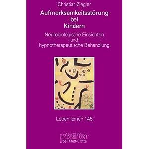 Aufmerksamkeitsstörungen bei Kindern. Neurobiologische Einsichten und hypnotherapeutische