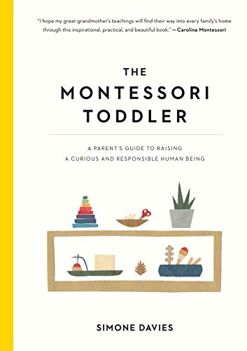 The Montessori Toddler A Parents Guide to Raising a Curious and Responsible Human Being [Davies, Simone] (Tapa Blanda)