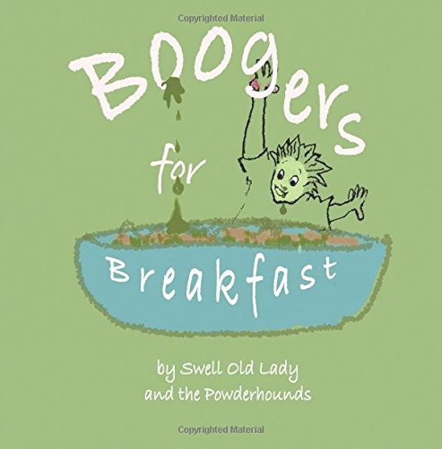 Boogers for Breakfast: How To Pick 'em & Where to Put 'em