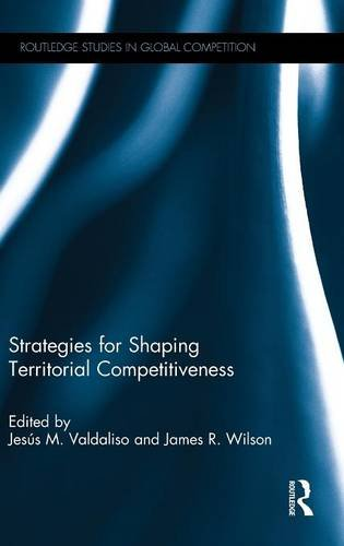 Strategies for Shaping Territorial Competitiveness (Routledge Studies in Global Competition)