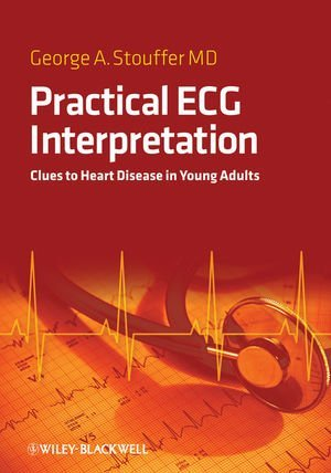 practical-ecg-interpretation-clues-to-heart-disease-in-young-adults-by-george-stouffer-2009-05-04