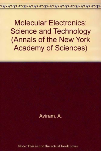 Molecular Electronics: Science and Technology (Annals of the New York Academy of Sciences)