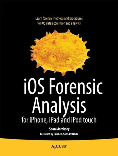 iOS Forensic Analysis: for iPhone, iPad, and iPod touch...